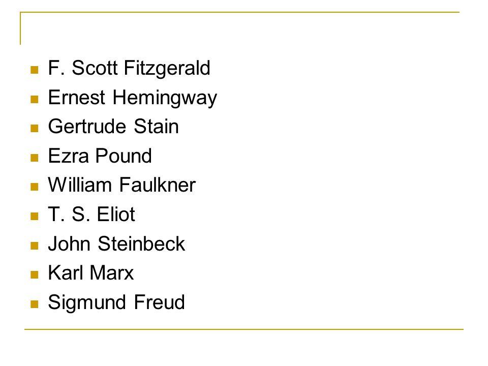 F. Scott Fitzgerald Ernest Hemingway Gertrude Stain Ezra Pound William Faulkner T.