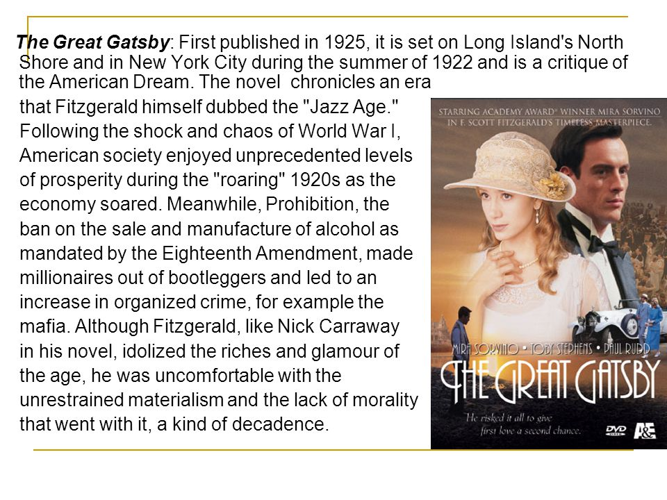 The Great Gatsby: First published in 1925, it is set on Long Island s North Shore and in New York City during the summer of 1922 and is a critique of the American Dream.