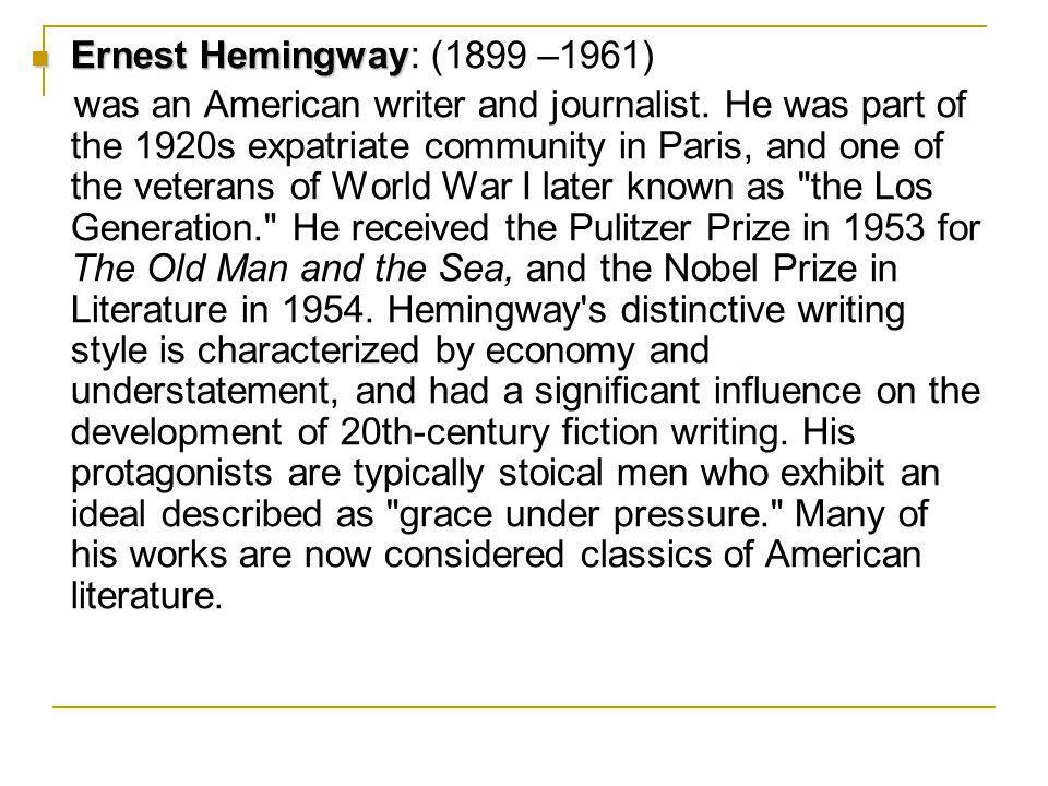 Ernest Hemingway Ernest Hemingway: (1899 –1961) was an American writer and journalist.