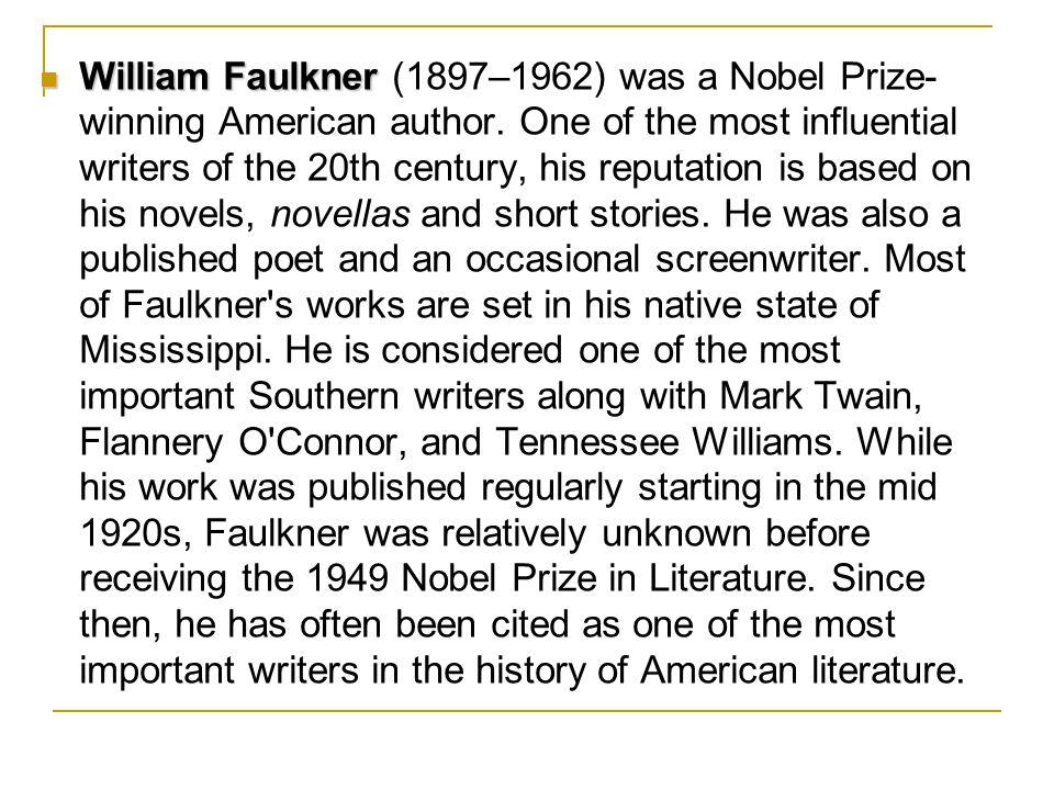 William Faulkner William Faulkner (1897–1962) was a Nobel Prize- winning American author.