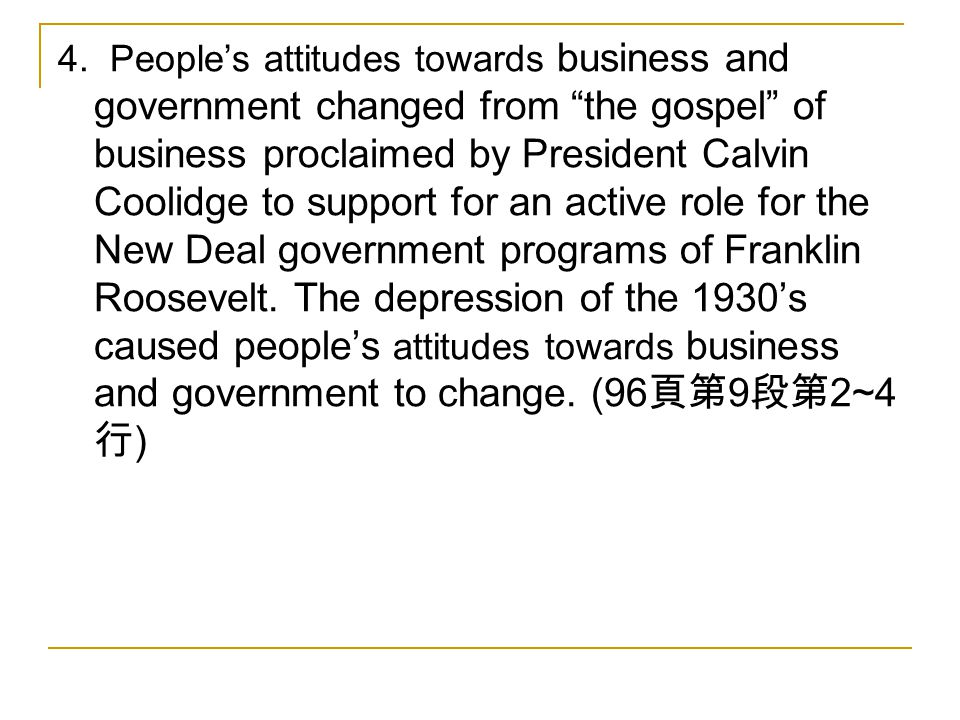 """4. People's attitudes towards business and government changed from """"the gospel"""" of business proclaimed by President Calvin Coolidge to support for an"""