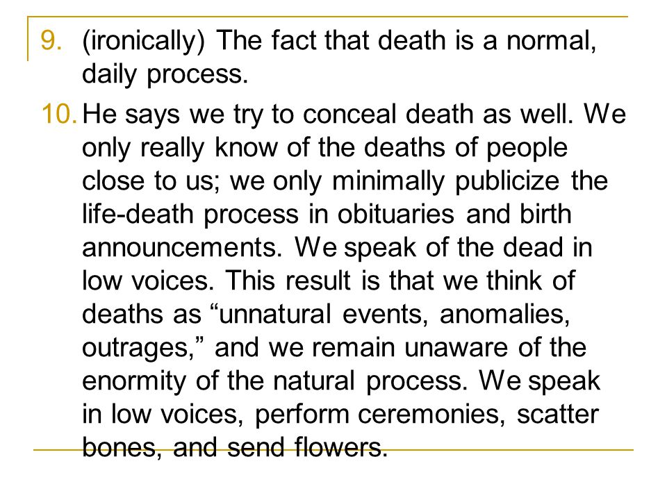 9.(ironically) The fact that death is a normal, daily process.