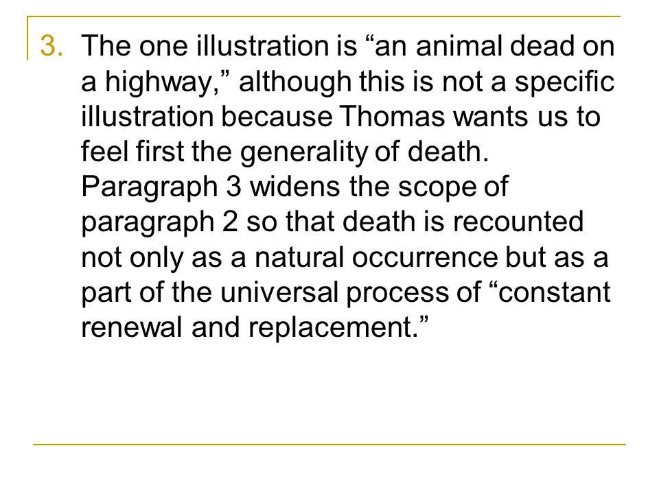 3.The one illustration is an animal dead on a highway, although this is not a specific illustration because Thomas wants us to feel first the generality of death.