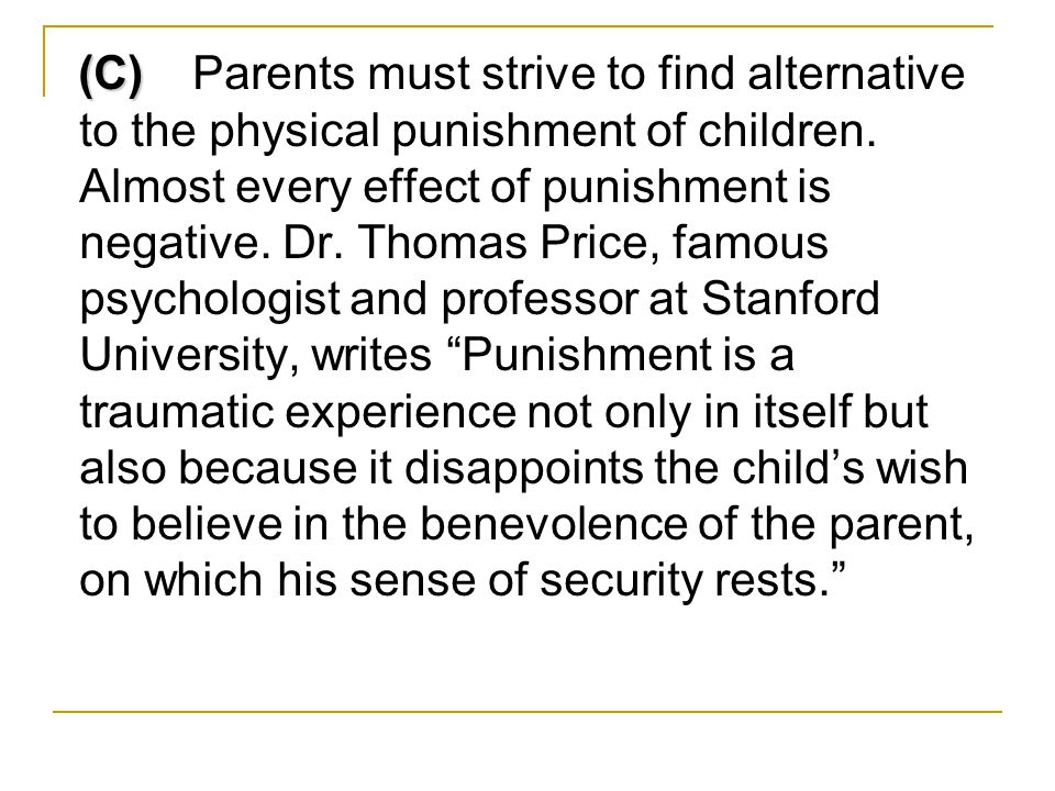 (C) (C) Parents must strive to find alternative to the physical punishment of children.