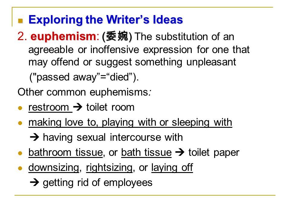 Exploring the Writer's Ideas Exploring the Writer's Ideas euphemism ( 委婉 ) 2.
