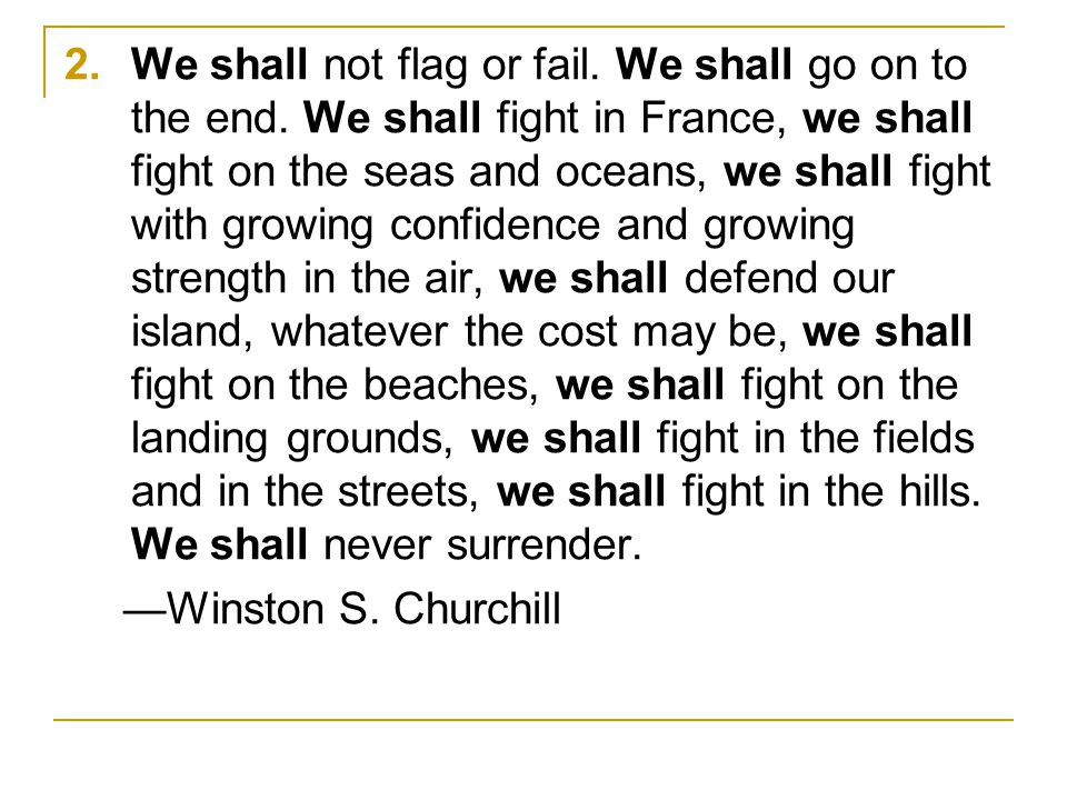 2.We shall not flag or fail. We shall go on to the end.