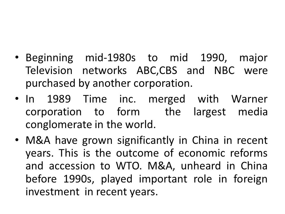 Beginning mid-1980s to mid 1990, major Television networks ABC,CBS and NBC were purchased by another corporation. In 1989 Time inc. merged with Warner