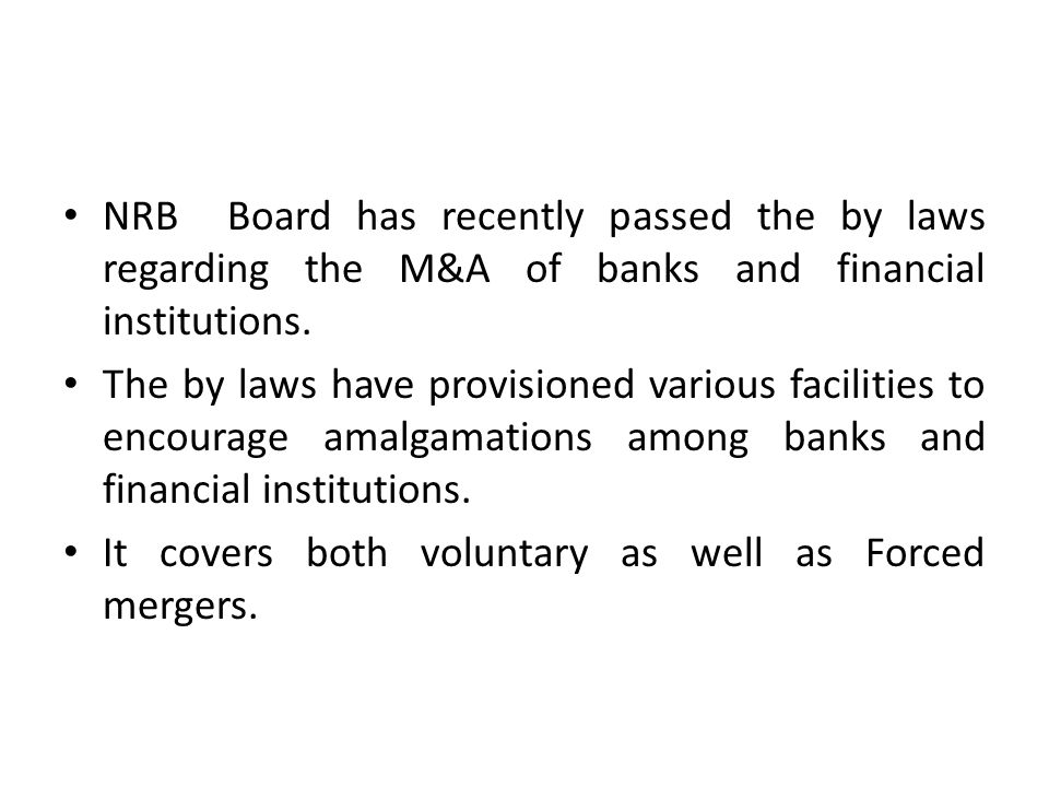 NRB Board has recently passed the by laws regarding the M&A of banks and financial institutions. The by laws have provisioned various facilities to en