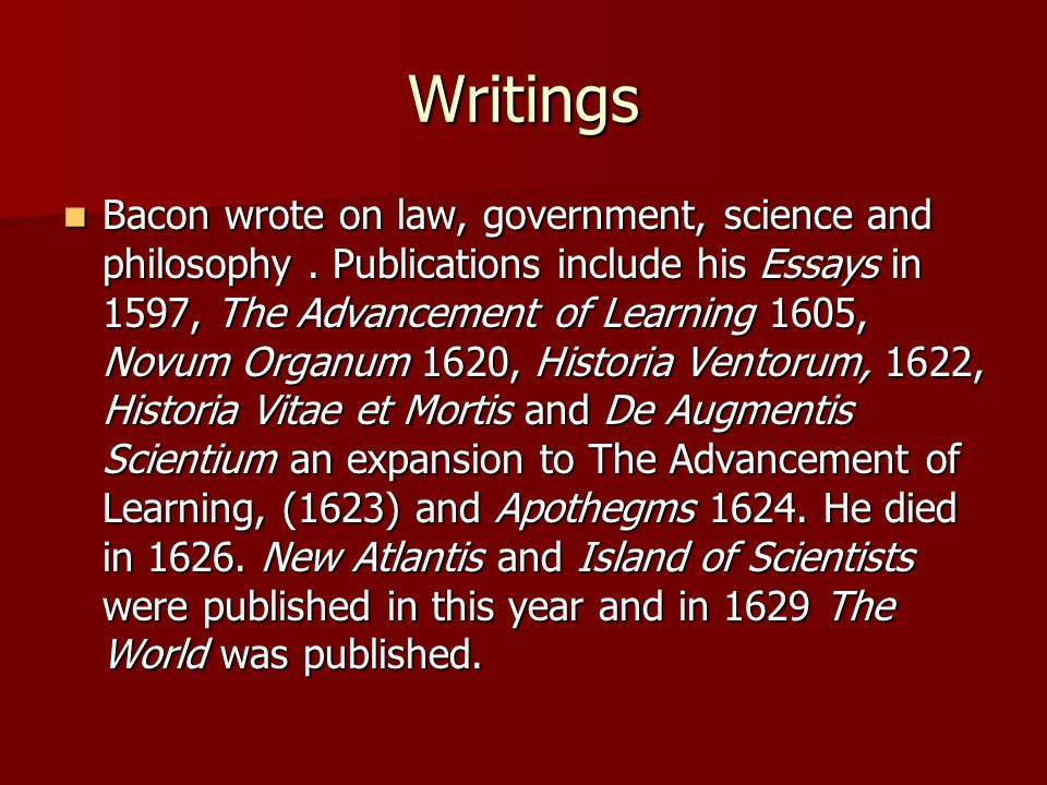 Writings Bacon wrote on law, government, science and philosophy.