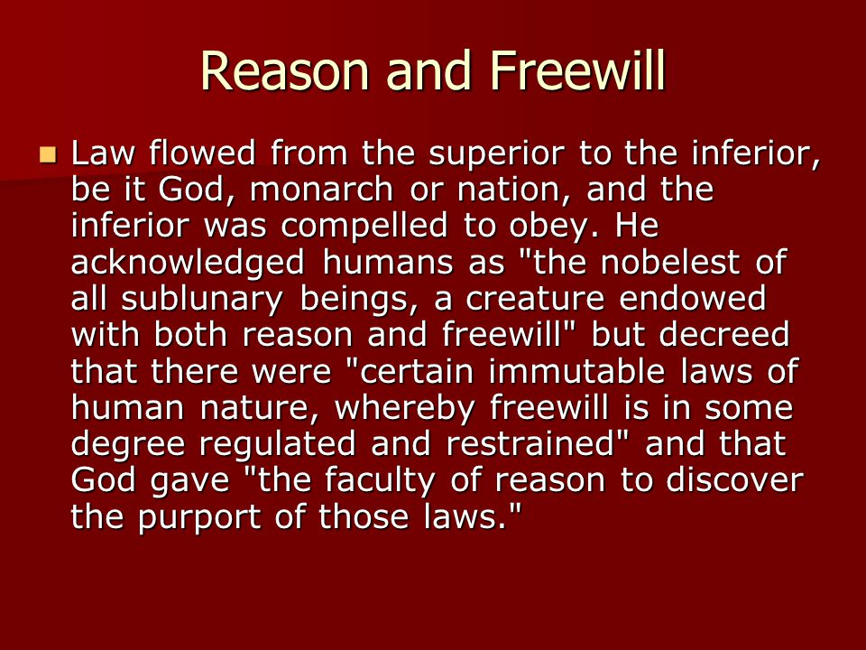 Reason and Freewill Law flowed from the superior to the inferior, be it God, monarch or nation, and the inferior was compelled to obey. He acknowledge