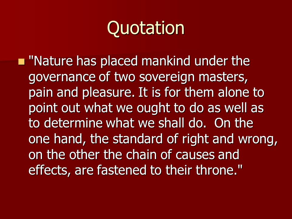 Quotation Nature has placed mankind under the governance of two sovereign masters, pain and pleasure.