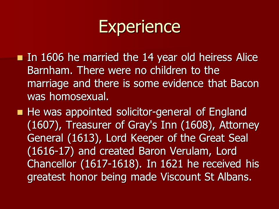 Experience In 1606 he married the 14 year old heiress Alice Barnham.