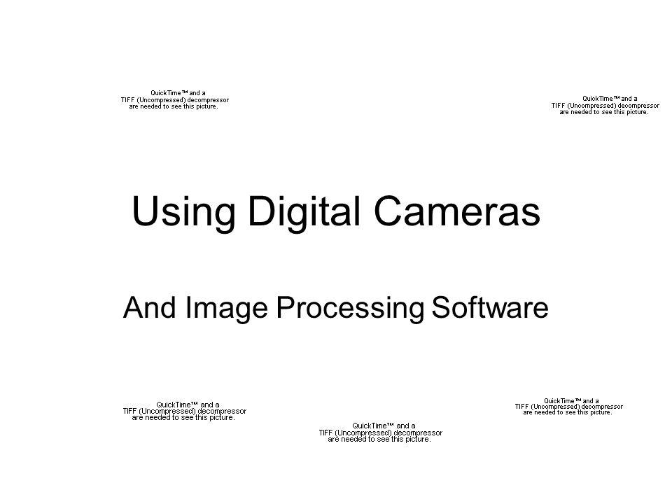 Using Digital Cameras And Image Processing Software