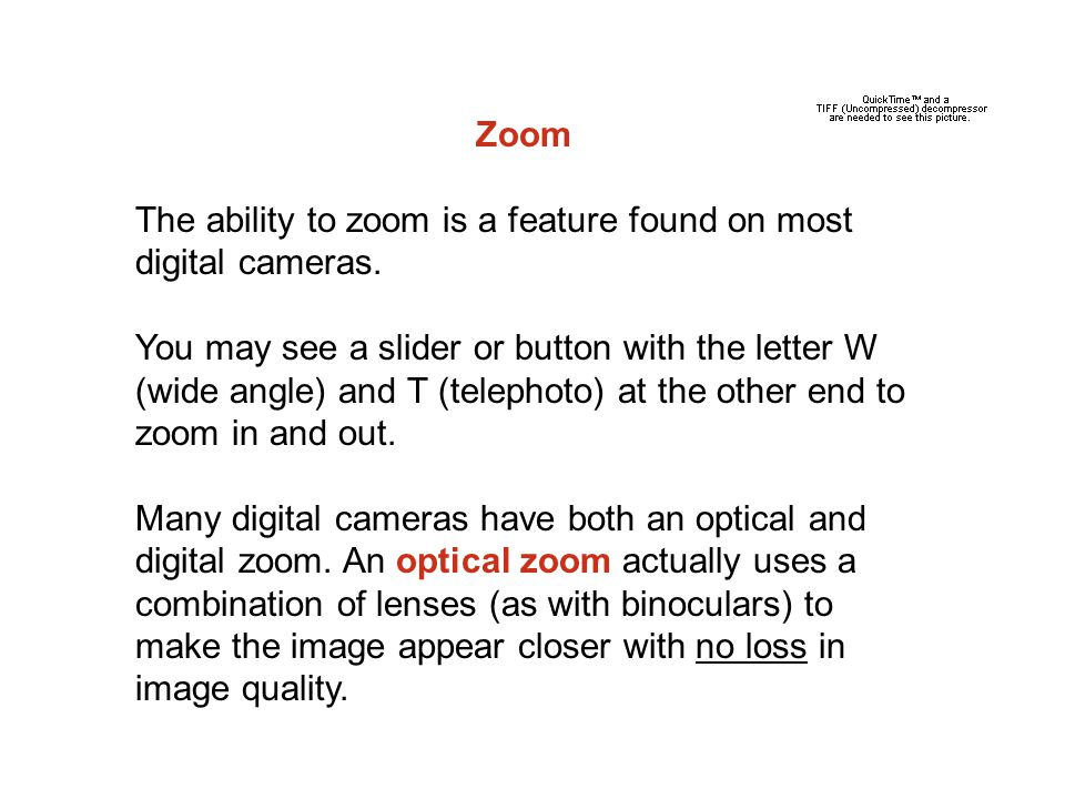 Zoom The ability to zoom is a feature found on most digital cameras.