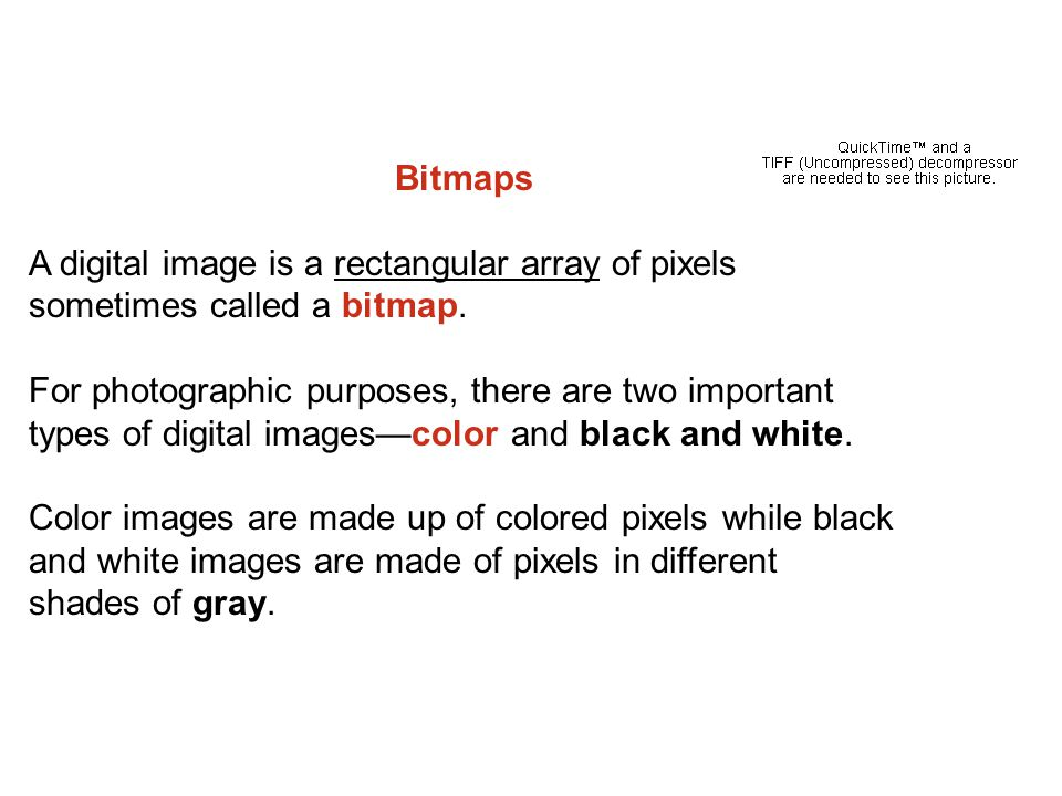 Bitmaps A digital image is a rectangular array of pixels sometimes called a bitmap.