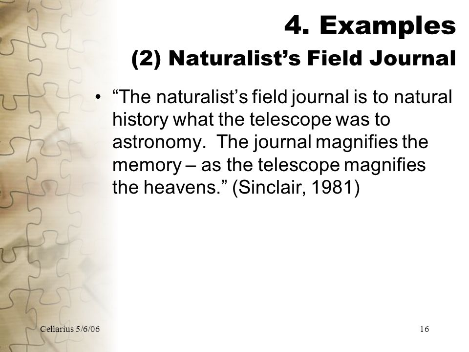 "Cellarius 5/6/0616 4. Examples (2) Naturalist's Field Journal ""The naturalist's field journal is to natural history what the telescope was to astronom"