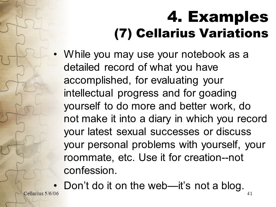 Cellarius 5/6/0641 4. Examples (7) Cellarius Variations While you may use your notebook as a detailed record of what you have accomplished, for evalua