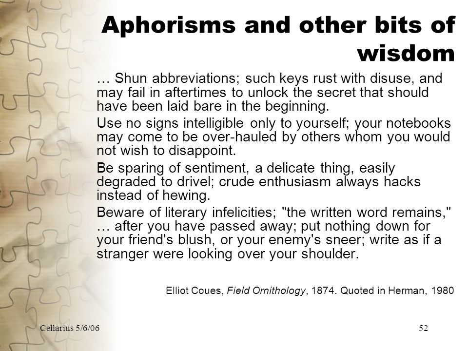 Cellarius 5/6/0652 Aphorisms and other bits of wisdom … Shun abbreviations; such keys rust with disuse, and may fail in aftertimes to unlock the secret that should have been laid bare in the beginning.