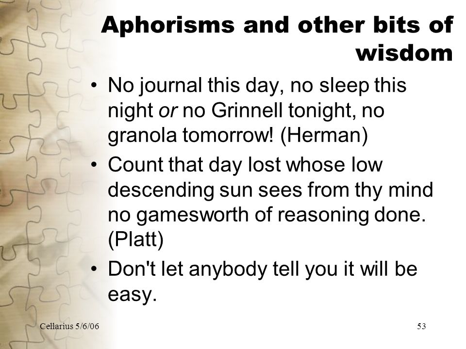 Cellarius 5/6/0653 Aphorisms and other bits of wisdom No journal this day, no sleep this night or no Grinnell tonight, no granola tomorrow.