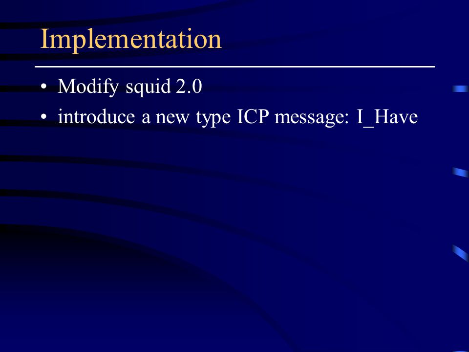 Implementation Modify squid 2.0 introduce a new type ICP message: I_Have