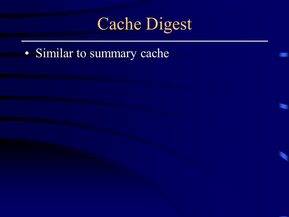 Cache Digest Similar to summary cache