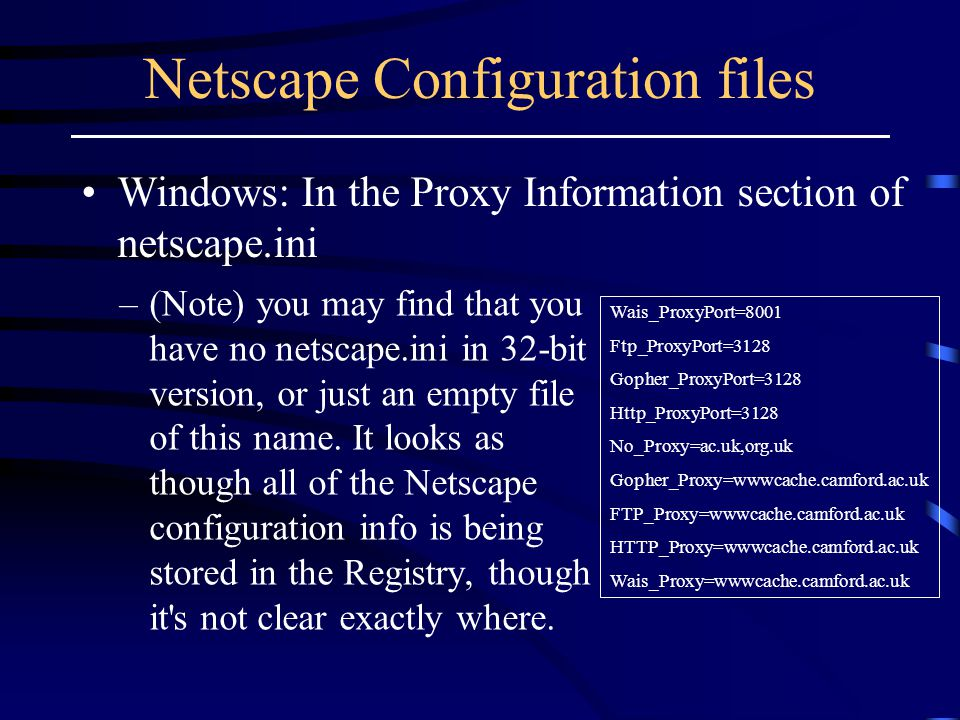 Netscape Configuration files –(Note) you may find that you have no netscape.ini in 32-bit version, or just an empty file of this name.