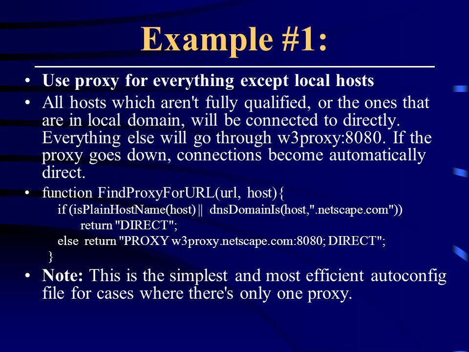 Example #1: Use proxy for everything except local hosts All hosts which aren t fully qualified, or the ones that are in local domain, will be connected to directly.