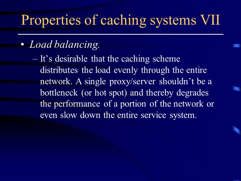 Properties of caching systems VII Load balancing.
