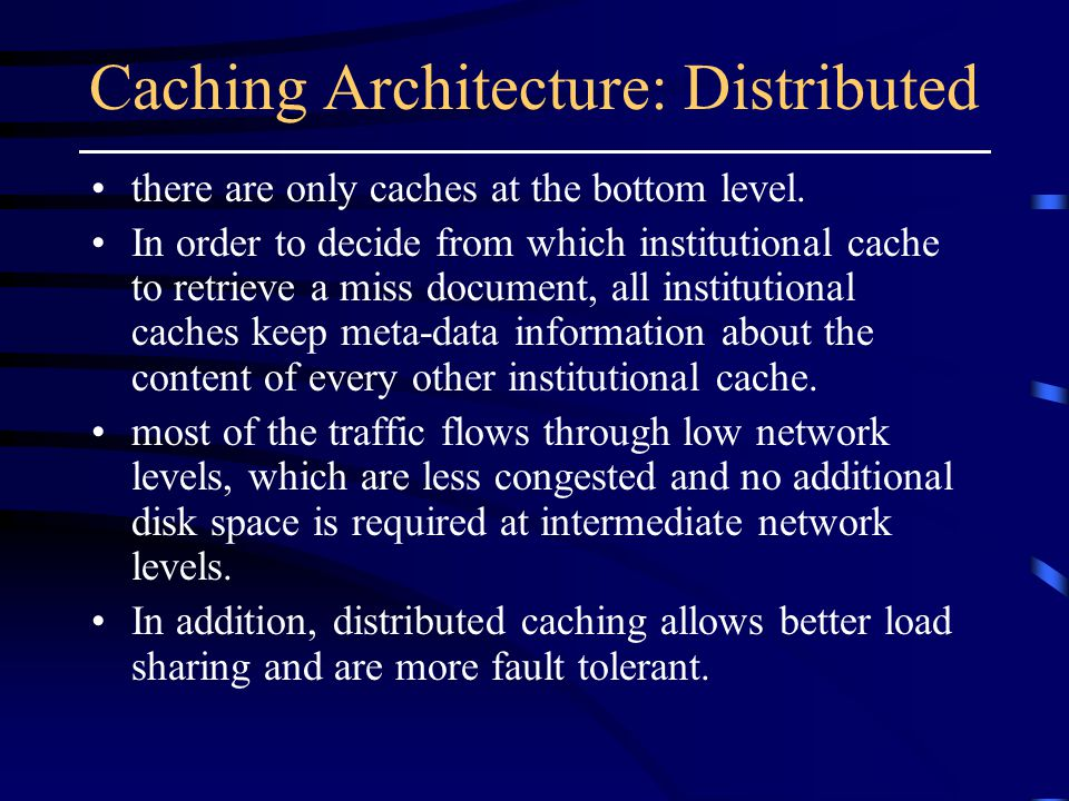 Caching Architecture: Distributed there are only caches at the bottom level.