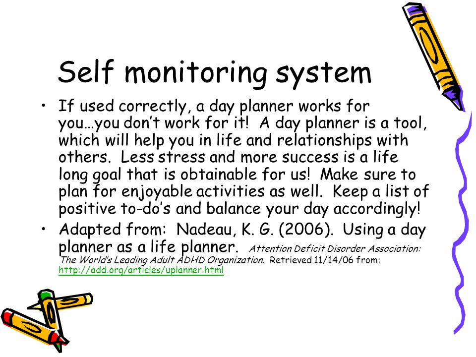 Self monitoring system If used correctly, a day planner works for you…you don't work for it.