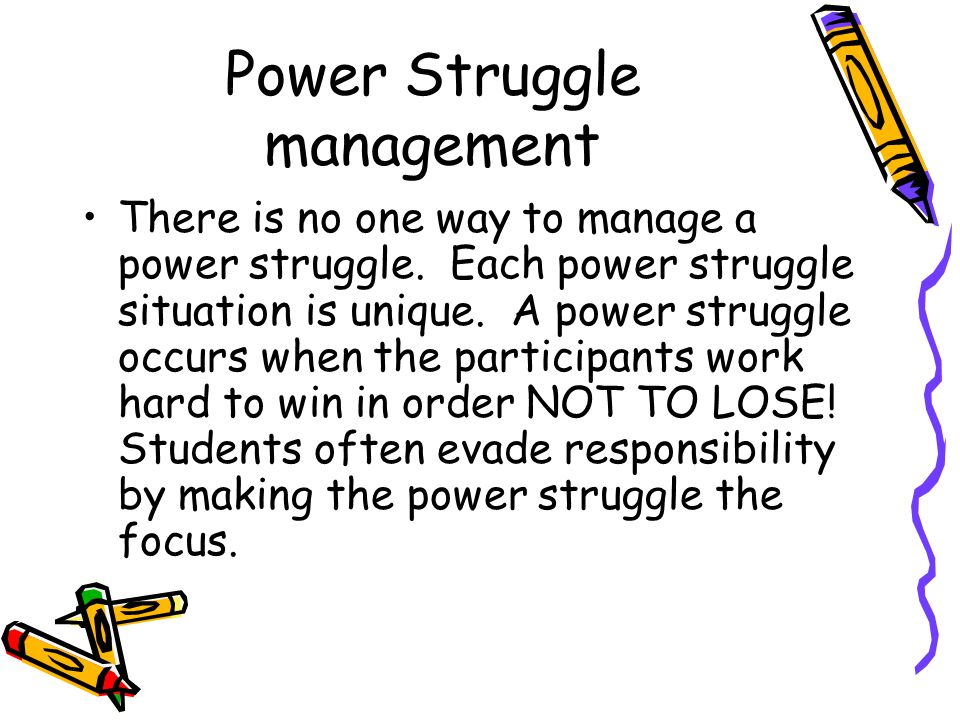 Power Struggle management There is no one way to manage a power struggle.