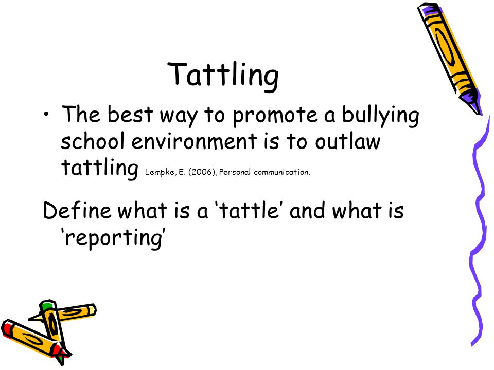 Tattling The best way to promote a bullying school environment is to outlaw tattling Lempke, E.