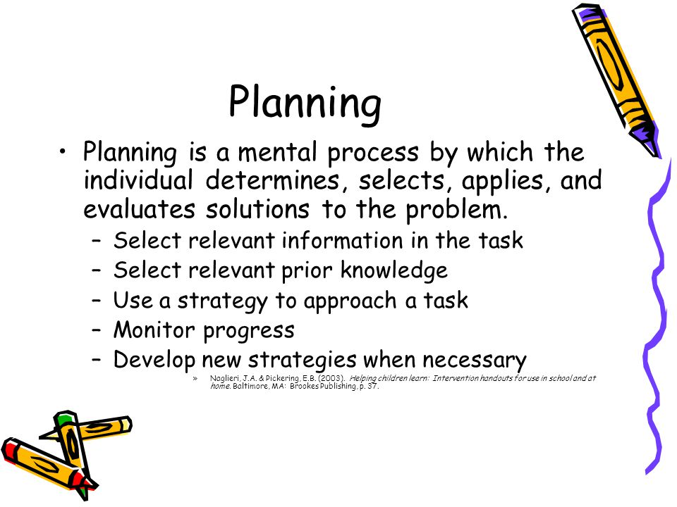 Planning Planning is a mental process by which the individual determines, selects, applies, and evaluates solutions to the problem.