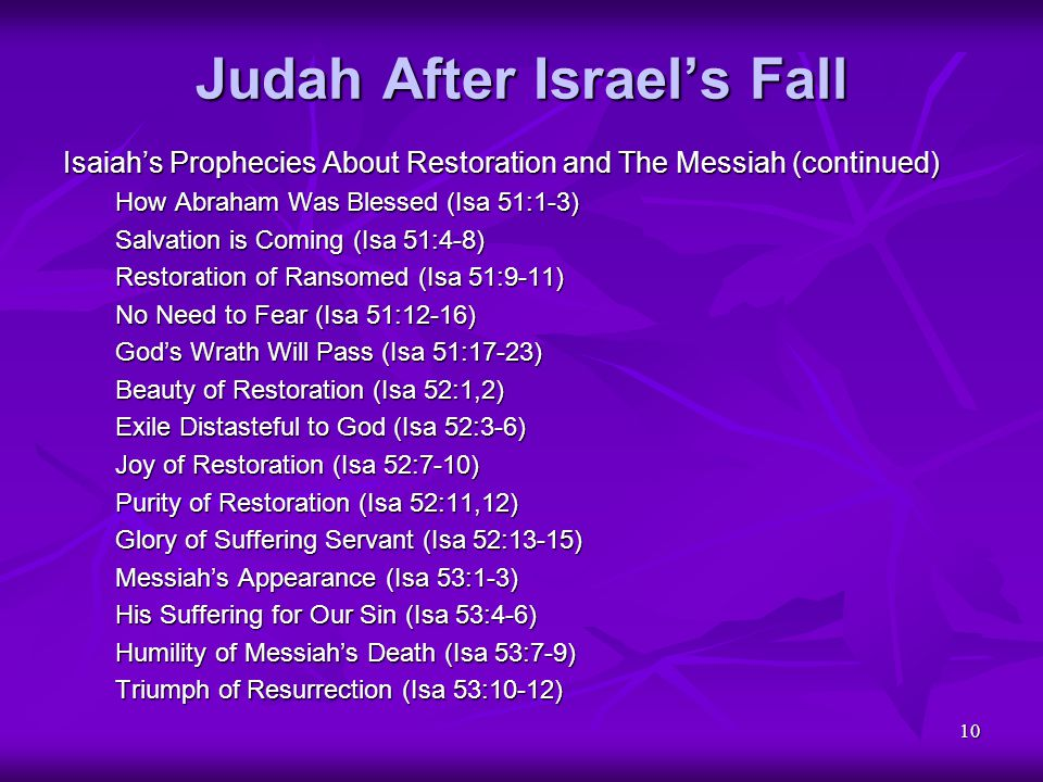 10 Judah After Israel's Fall Isaiah's Prophecies About Restoration and The Messiah (continued) How Abraham Was Blessed (Isa 51:1-3) Salvation is Comin