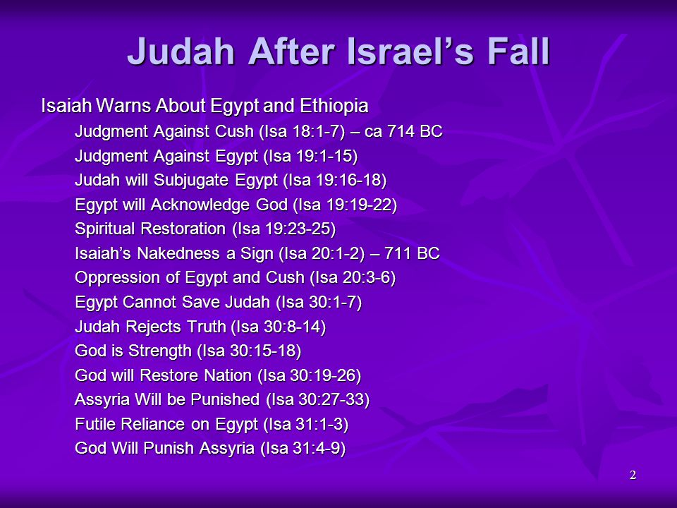 2 Judah After Israel's Fall Isaiah Warns About Egypt and Ethiopia Judgment Against Cush (Isa 18:1-7) – ca 714 BC Judgment Against Egypt (Isa 19:1-15)
