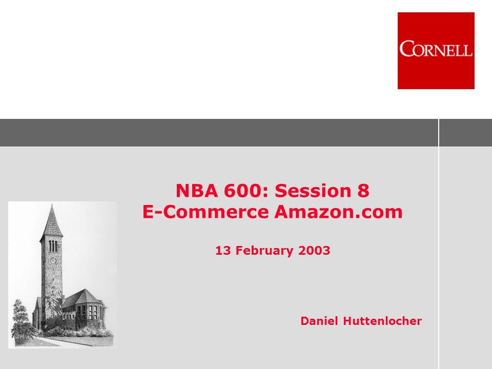 NBA 600: Session 8 E-Commerce Amazon.com 13 February 2003 Daniel Huttenlocher