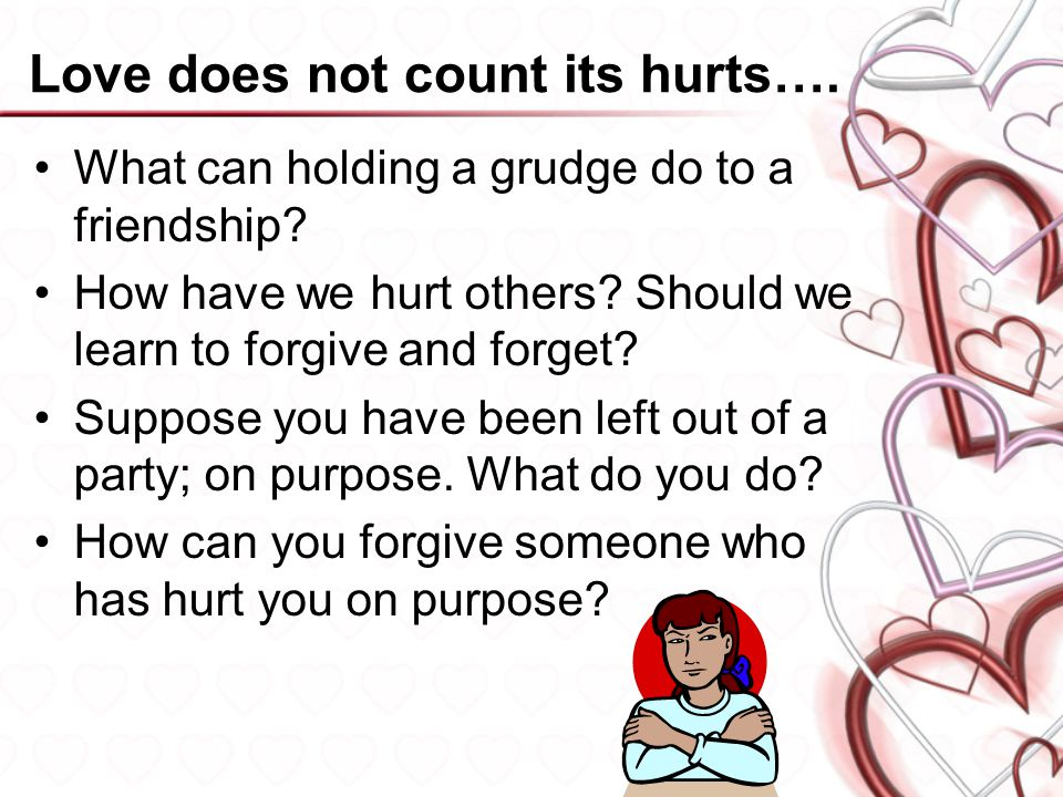 Love does not count its hurts…. What can holding a grudge do to a friendship.
