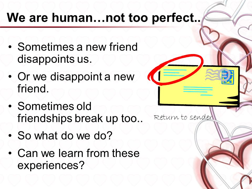 We are human…not too perfect.. Sometimes a new friend disappoints us.