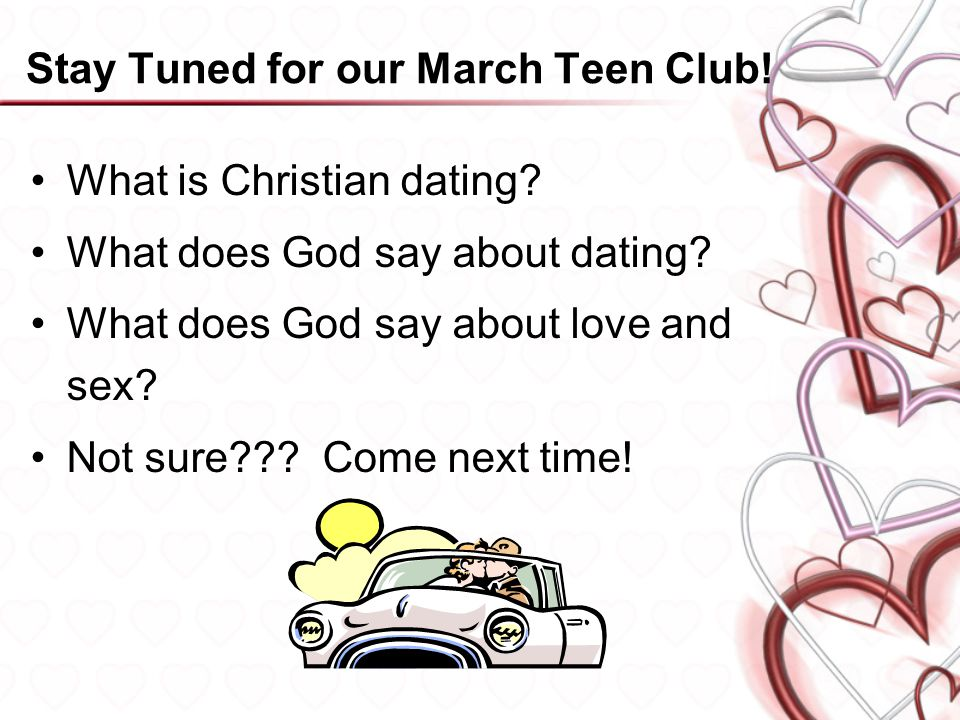 Stay Tuned for our March Teen Club. What is Christian dating.