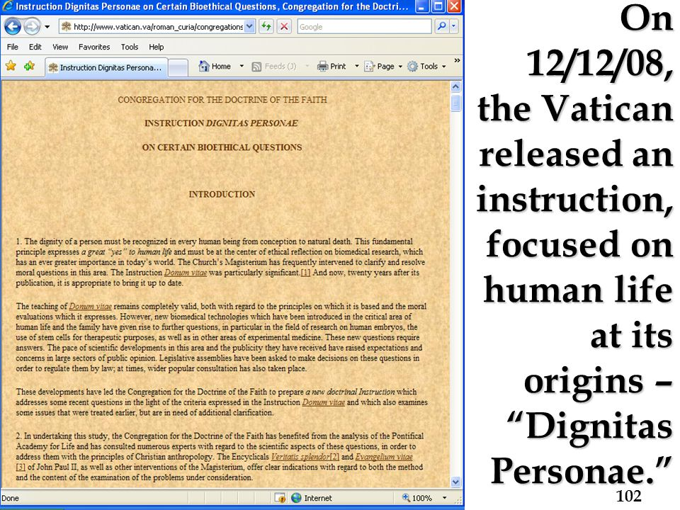 On 12/12/08, the Vatican released an instruction, focused on human life at its origins – Dignitas Personae. 102