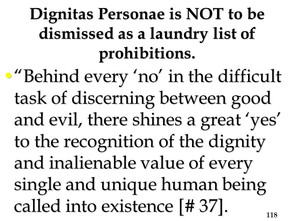 Dignitas Personae is NOT to be dismissed as a laundry list of prohibitions.