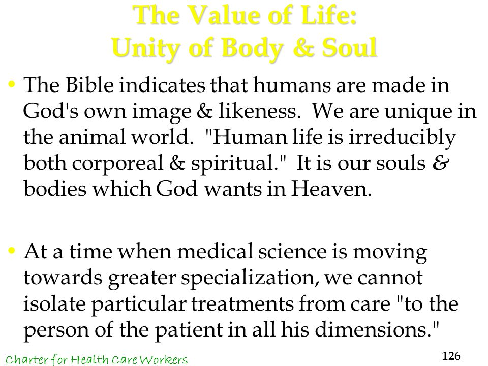 The Value of Life: Unity of Body & Soul The Bible indicates that humans are made in God s own image & likeness.