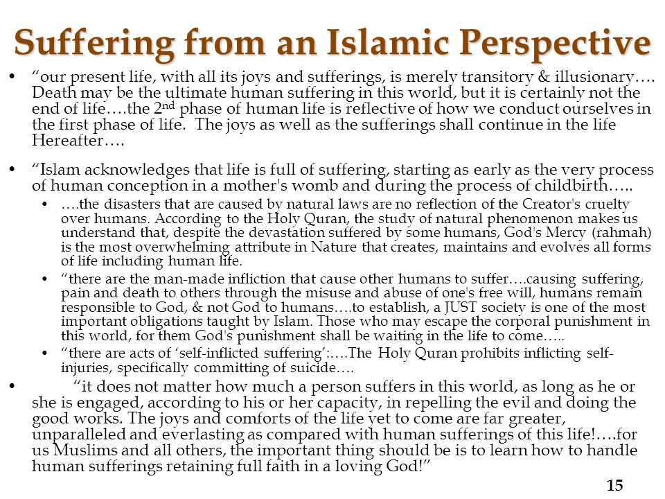 Suffering from an Islamic Perspective our present life, with all its joys and sufferings, is merely transitory & illusionary….