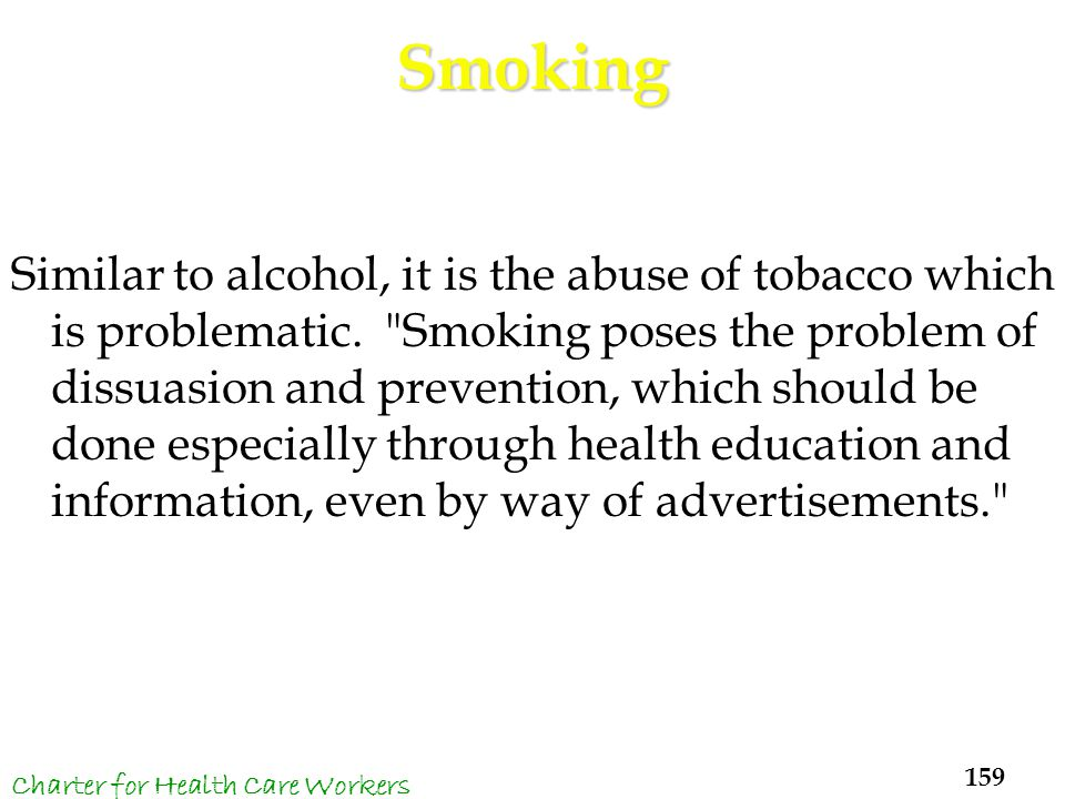 Smoking Similar to alcohol, it is the abuse of tobacco which is problematic.