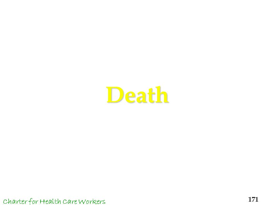Death It is up to God alone to decide a person s final moment. 171 Charter for Health Care Workers