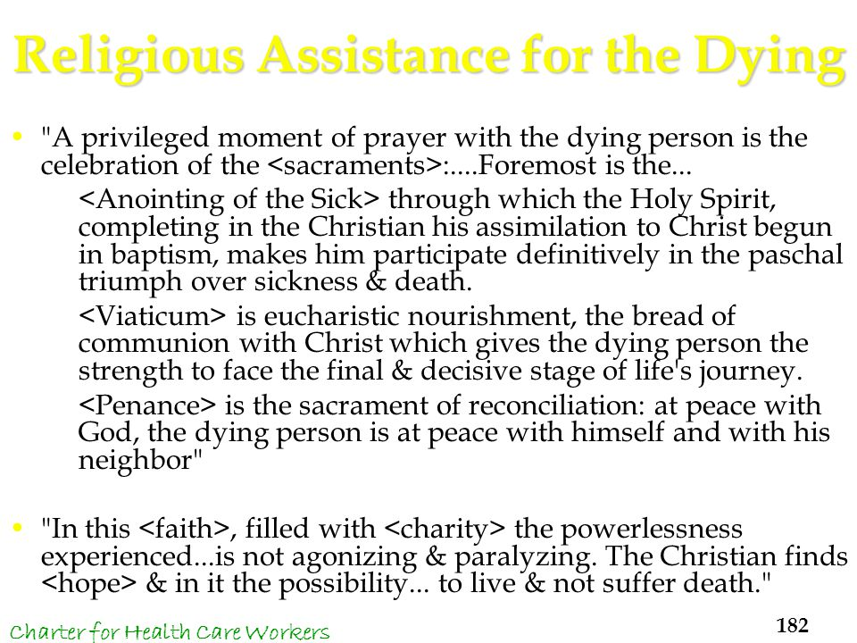 Religious Assistance for the Dying A privileged moment of prayer with the dying person is the celebration of the :....Foremost is the...