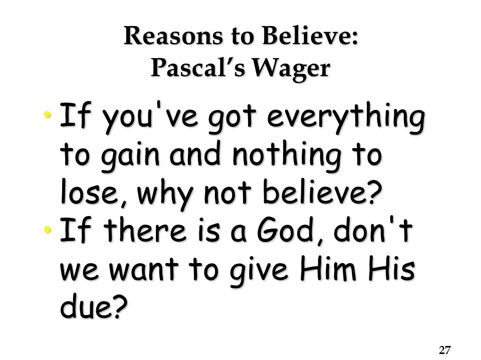 Reasons to Believe: Pascal's Wager If you ve got everything to gain and nothing to lose, why not believe If you ve got everything to gain and nothing to lose, why not believe.