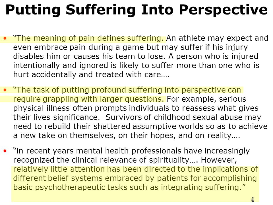 Putting Suffering Into Perspective The Relationship Between Suffering & World View A person's world view helps to shape the meaning of her painful experience.