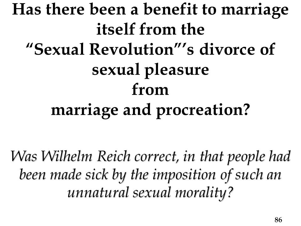 Was Wilhelm Reich correct, in that people had been made sick by the imposition of such an unnatural sexual morality.
