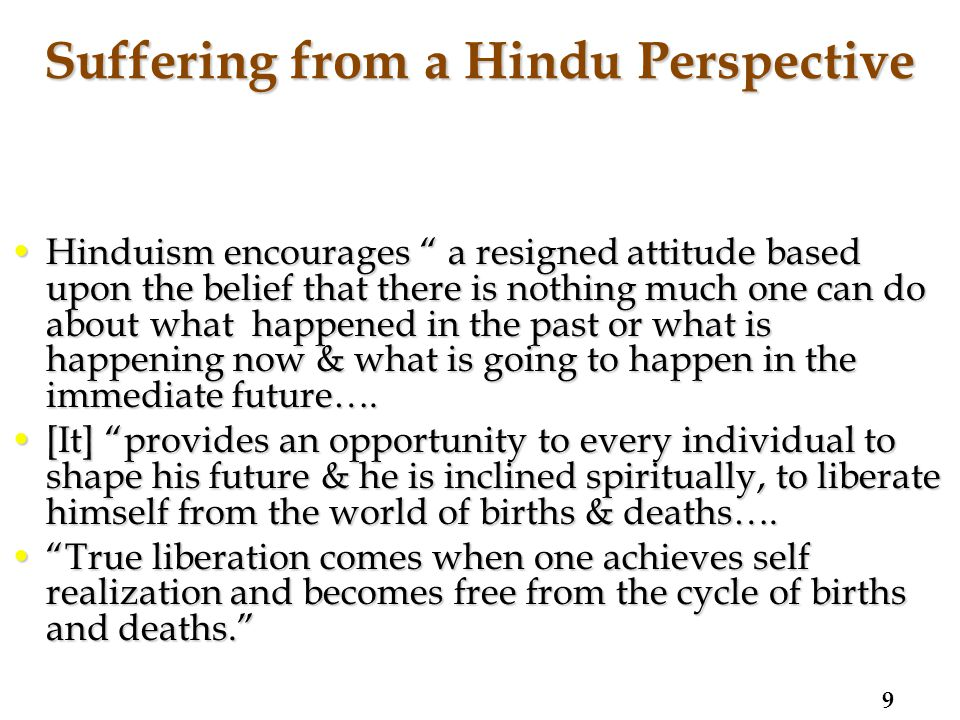 Hinduism encourages a resigned attitude based upon the belief that there is nothing much one can do about what happened in the past or what is happening now & what is going to happen in the immediate future….Hinduism encourages a resigned attitude based upon the belief that there is nothing much one can do about what happened in the past or what is happening now & what is going to happen in the immediate future….